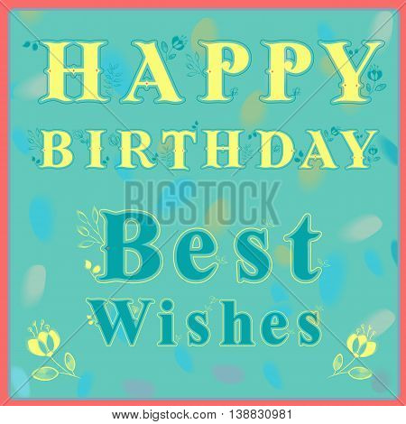 Inscription Happy Birthday Best Wishes. Greeting card. Delicate letters with floral decor and watercolor background. Artistic font. Illustration