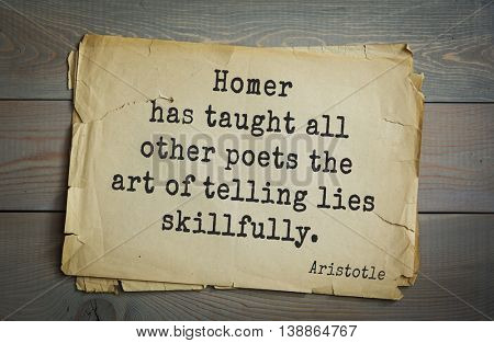 Ancient greek philosopher Aristotle quote. Homer has taught all other poets the art of telling lies skillfully.