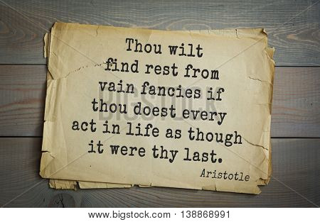 Ancient greek philosopher Aristotle quote. Thou wilt find rest from vain fancies if thou doest every act in life as though it were thy last.