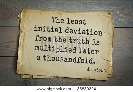 Ancient greek philosopher Aristotle quote. The least initial deviation from the truth is multiplied later a thousandfold.