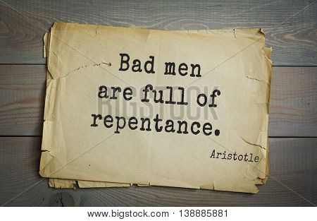 Ancient greek philosopher Aristotle quote. Bad men are full of repentance.