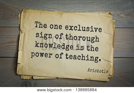 Ancient greek philosopher Aristotle quote. The one exclusive sign of thorough knowledge is the power of teaching.