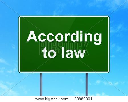 Law concept: According To Law on green road highway sign, clear blue sky background, 3D rendering