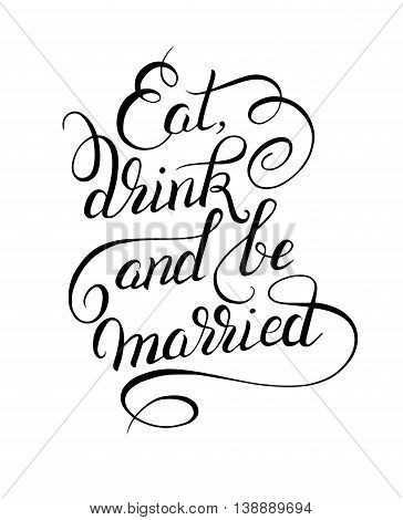 black and white handwritten lettering inscription Eat drink and be married concept inspirational phrase for invitation and greeting card, prints and posters, vector illustration