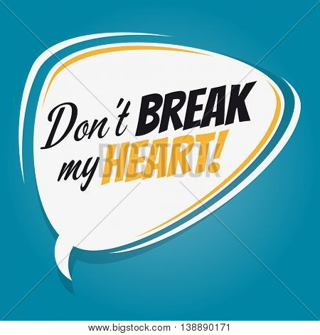 dont' break my heart cartoon speech balloon