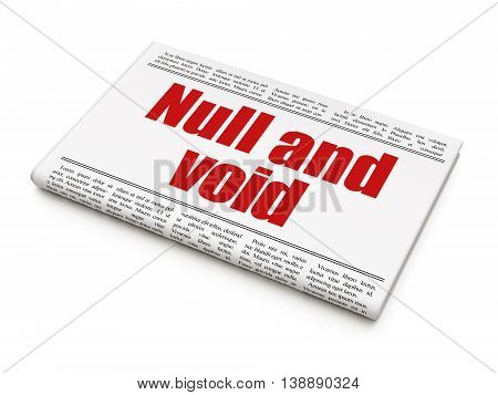 Law concept: newspaper headline Null And Void on White background, 3D rendering