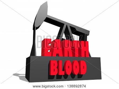 Oil pump and earth blood text. Energy and power relative backdrop. 3D rendering