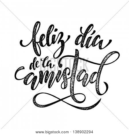 Feliz Dia de la Amistad. Friendship Day freehand lettering in Spanish for friends greeting card. Hand drawn vector ink calligraphy.