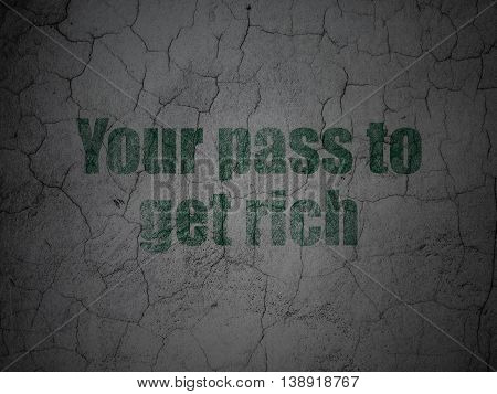 Business concept: Green Your Pass to Get Rich on grunge textured concrete wall background