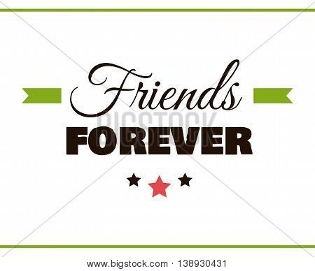 Label with congratulation on white background. Friends forever. Vector illustration.