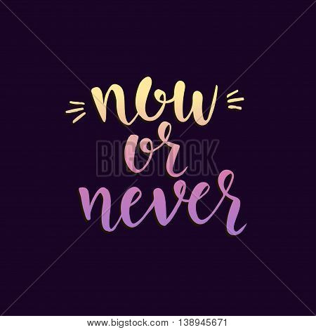 Now or never. Inspirational vector Hand drawn typography poster. T shirt calligraphic design.