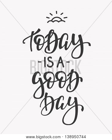 Today is a Good Day quote lettering. Calligraphy inspiration graphic design typography element. Hand written postcard. Cute simple vector sign.
