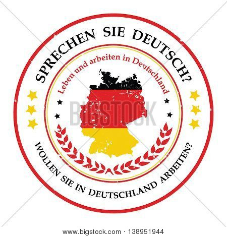 Do you speak German? Do you want to live and work in Germany? (german language) - grunge printable stamp / label in German language, with the flag colors and map op Germany