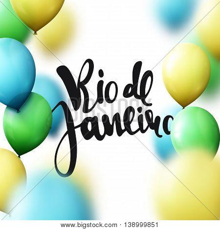 Rio de Janeiro inscription, calligraphy handmade, greeting for cards. Background balloons colors of Brazilian flag.