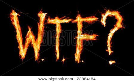 "The acronym ""WTF"" in fire letters"