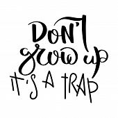 Do Not Grow Up - It Is A Trap. Hand Written Calligraphy Quote Motivation For Life And Happiness. For poster