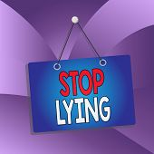 Handwriting Text Stop Lying. Concept Meaning Put An End On Chronic Behavior Of Compulsive Or Habitua poster