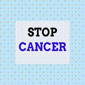 Conceptual Hand Writing Showing Stop Cancer. Business Photo Text Prevent The Uncontrolled Growth Of  poster