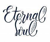 Phrase Eternal Soul. Hand Drawn Lettering Eternal Soul For T-shirt Design, Tattoo, Printing, Poster. poster