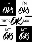 Im Ok, Thats Ok Now And Not Ok - Different Inscriptions Set. Black And White Colors. Modern Hand Let poster
