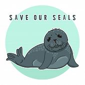 Cute Ringed Seal, Save Our Seals Slogan, Isolated Adult Nerpa Sticker, Animal Extinction Problem, Re poster