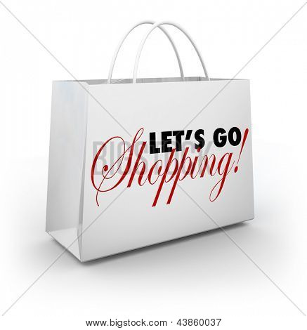 The words Let's Go Shopping on a white shopping bag for buying merchandise at a store during a sale or special clearance savings event