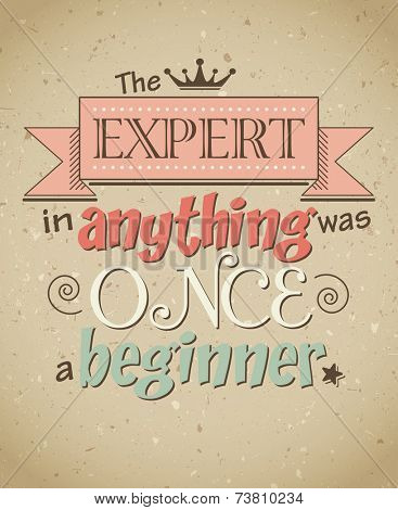 The expert in anything was once a beginner, motivational inspirational poster, vector