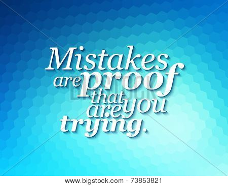 Minimalistic text lettering of an inspirational sayingMistakes are proof, that you are trying