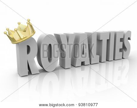 Royalties word in white 3d letters and gold crown to illustrate a percent share or commission on earnings, income or profit