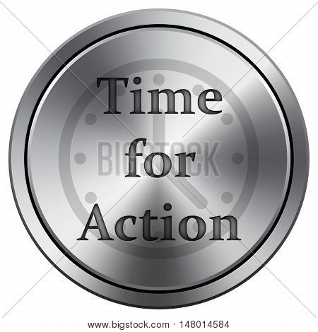Time For Action Icon. Round Icon Imitating Metal.