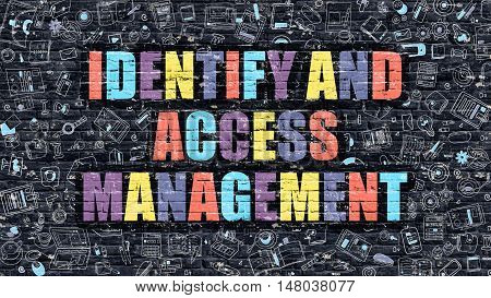 Multicolor Concept - Identify and Access Management on Dark Brick Wall with Doodle Icons. Identify and Access Management Business Concept. Identify and Access Management on Dark Wall.