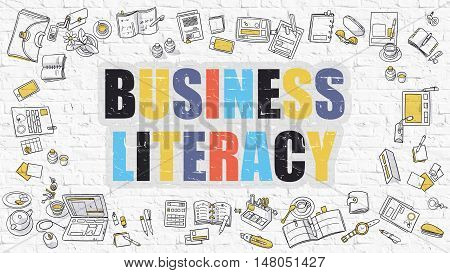 Business Literacy - Multicolor Concept with Doodle Icons Around on White Brick Wall Background. Modern Illustration with Elements of Doodle Design Style.