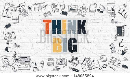 Think Big - Multicolor Concept with Doodle Icons Around on White Brick Wall Background. Modern Illustration with Elements of Doodle Design Style.