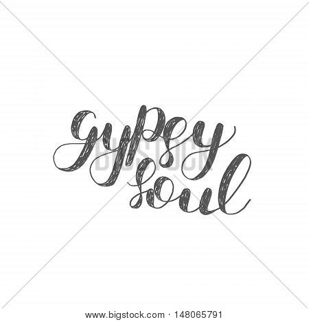 Gypsy soul. Brush hand lettering. Inspiring quote. Motivating modern calligraphy.