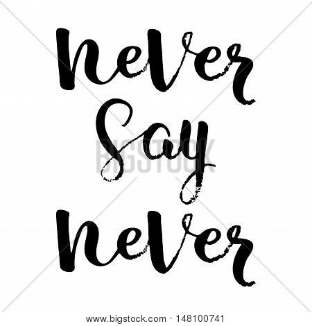 Never say never - design element and words for housewarming poster, t-shirt design. Hand drawn lettering. Vector.
