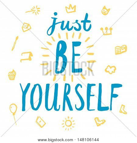Hand drawn brush title with doodle drawings.Just be yourself. Beautiful calligraphy for your design.