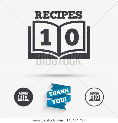 Cookbook sign icon. 10 Recipes book symbol. Flat icons. Buttons with icons. Thank you ribbon. Vector