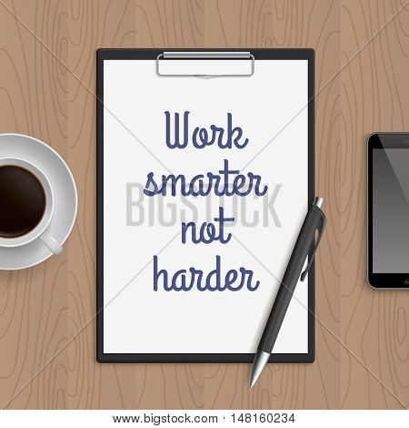 Quote: work smarter not harder. Motivation concept. Inspiration text. White paper, coffee, mobile phone and pen on wooden workplace table. Vector illustration.