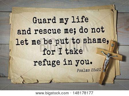 TOP-1000.  Bible verses from Psalms.Guard my life and rescue me; do not let me be put to shame, for I take refuge in you.