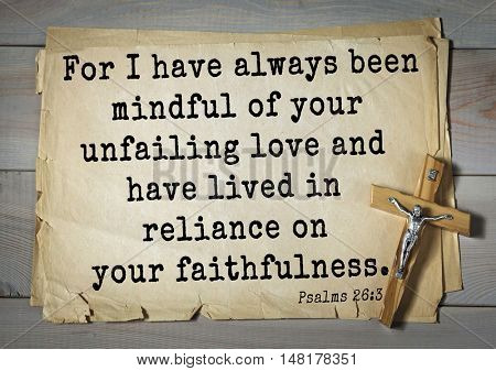 TOP-1000.  Bible verses from Psalms. For I have always been mindful of your unfailing love and have lived in reliance on your faithfulness.