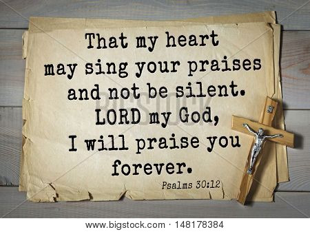 TOP-1000.  Bible verses from Psalms.That my heart may sing your praises and not be silent. LORD my God, I will praise you forever.