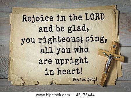 TOP-1000.  Bible verses from Psalms.Rejoice in the LORD and be glad, you righteous; sing, all you who are upright in heart!