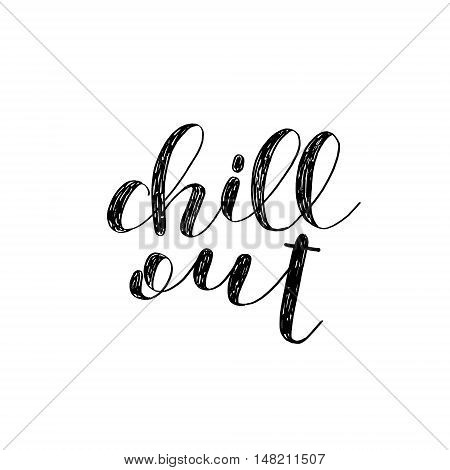 Chill out. Brush hand lettering. Inspiring quote. Motivating modern calligraphy. Can be used for photo overlays, posters, holiday clothes, cards and more.