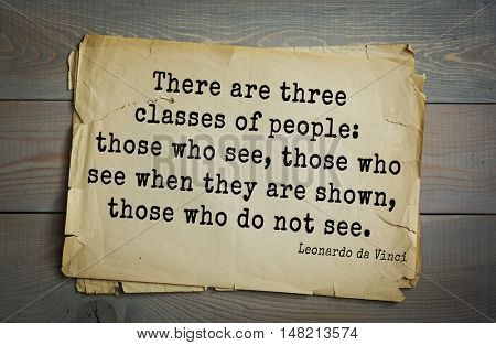 TOP-60. Aphorism by Leonardo da Vinci - Italian artist (painter, sculptor, architect). There are three classes of people: those who see, those who see when they are shown, those who do not see.