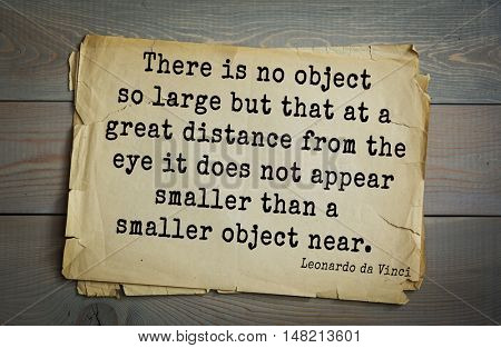 TOP-60. Aphorism by Leonardo da Vinci - Italian painter, sculptor.  There is no object so large but that at a great distance from the eye it does not appear smaller than a smaller object near.