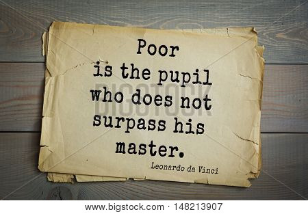 TOP-60. Aphorism by Leonardo da Vinci - Italian artist (painter, sculptor, architect) and  anatomist, scientist, inventor, writer.  Poor is the pupil who does not surpass his master.