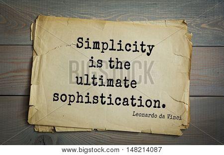 TOP-60. Aphorism by Leonardo da Vinci - Italian artist (painter, sculptor, architect) and anatomist, scientist, inventor, writer, musician.  Simplicity is the ultimate sophistication.