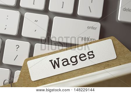 Wages Concept. Word on Folder Register of Card Index. Archive Bookmarks of Card Index on Background of White PC Keyboard. Closeup View. Toned Blurred  Illustration. 3D Rendering.