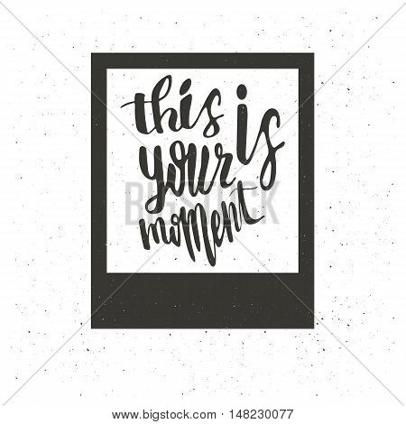 This is your moment. Typographic photo frame. Old camera photo card.