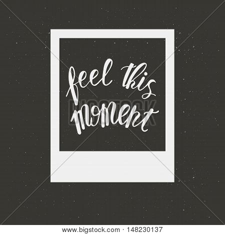 Feel this moment. Old photo card. Vector lettering.